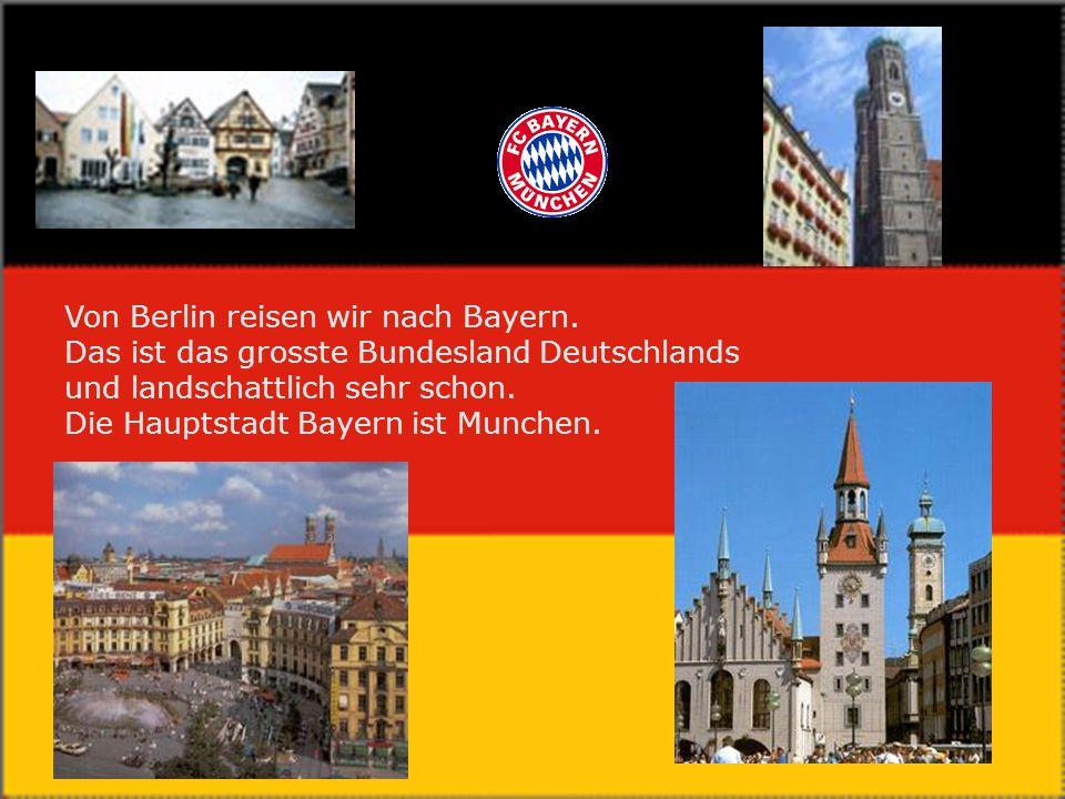Von Berlin reisen wir nach Bayern