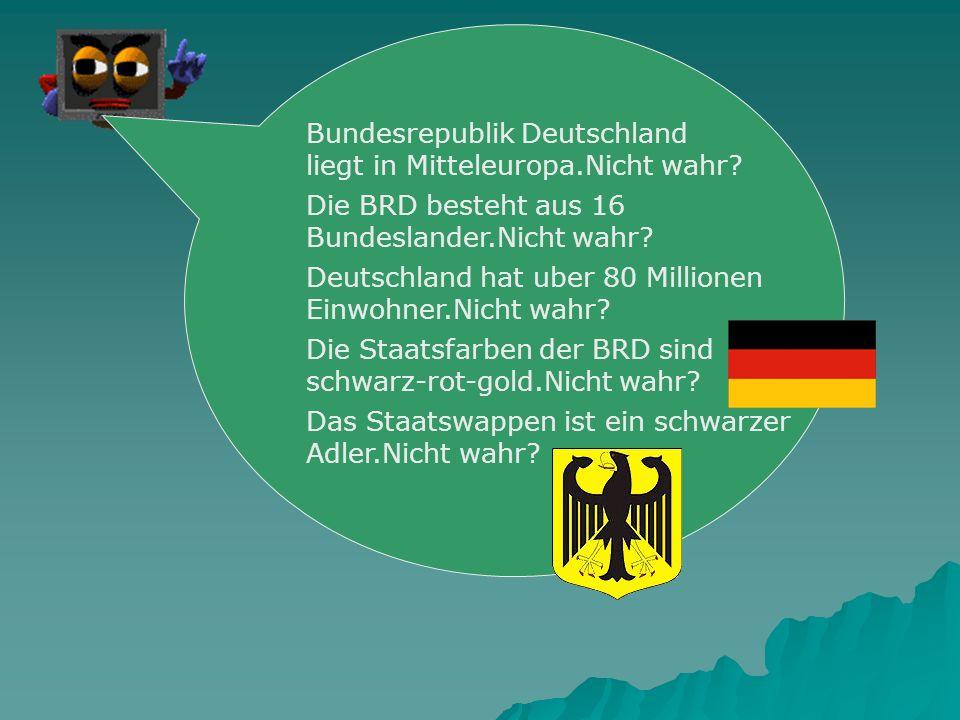 Bundesrepublik Deutschland liegt in Mitteleuropa.Nicht wahr