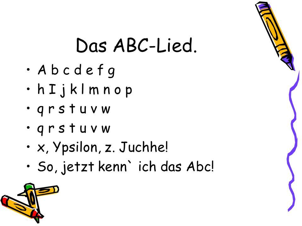 Das ABC-Lied. A b c d e f g h I j k l m n o p q r s t u v w