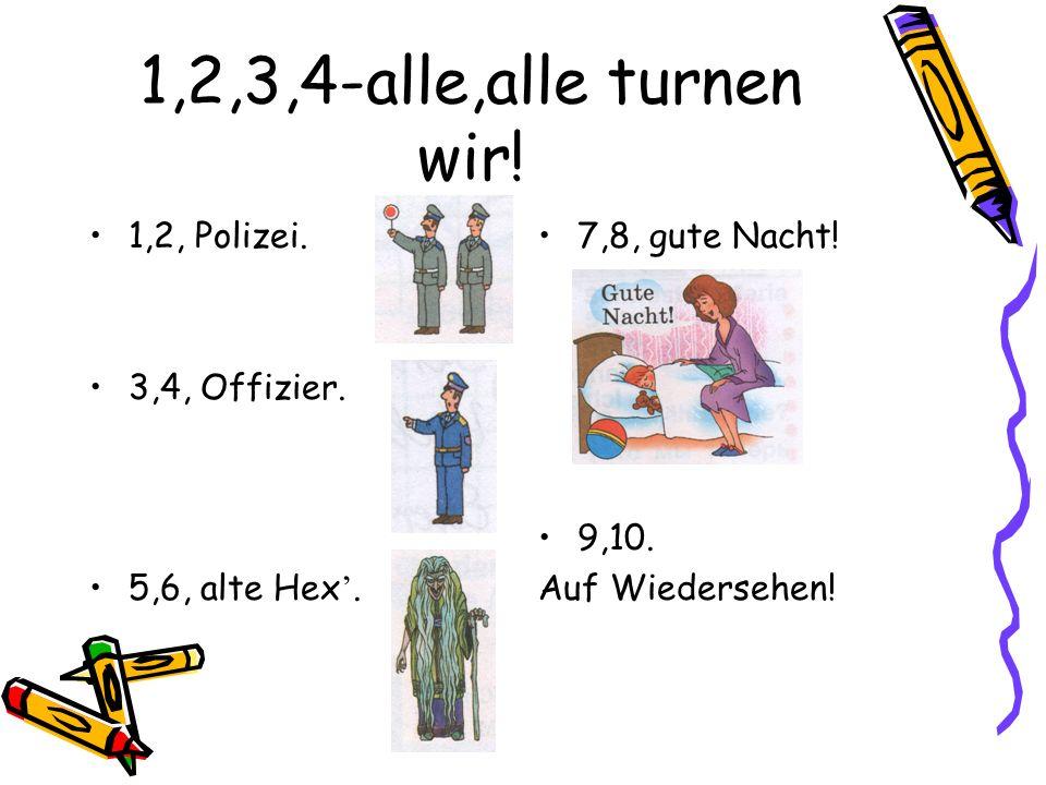 1,2,3,4-alle,alle turnen wir! 1,2, Polizei. 3,4, Offizier.