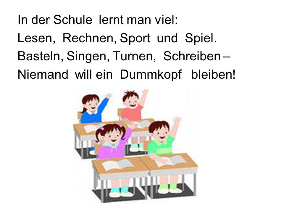 In der Schule lernt man viel: Lesen, Rechnen, Sport und Spiel
