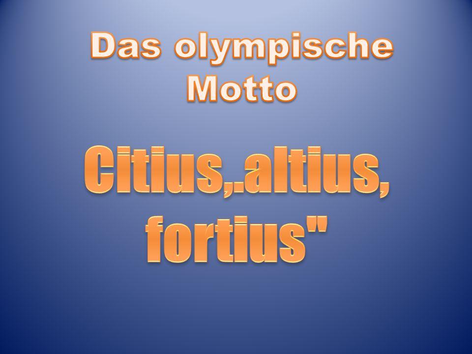 Das olympische Motto Citius,.altius, fortius