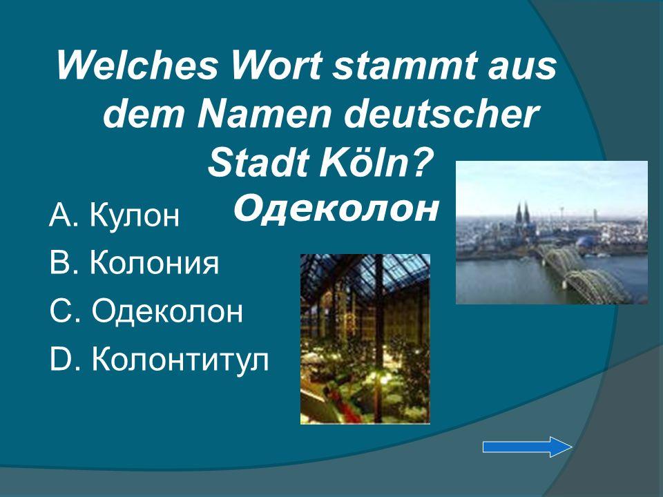 Welches Wort stammt aus dem Namen deutscher Stadt Köln