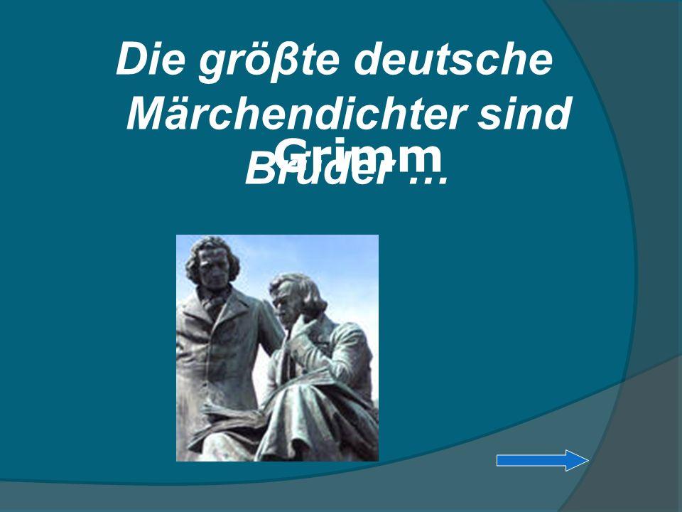 Die gröβte deutsche Märchendichter sind Brüder …