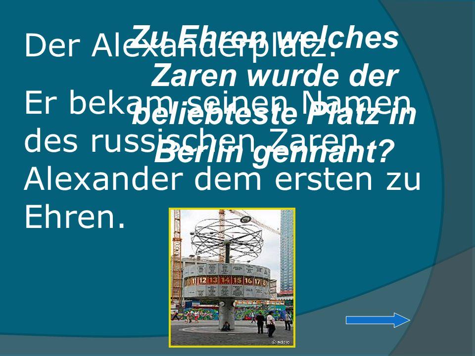 Zu Ehren welches Zaren wurde der beliebteste Platz in Berlin gennant