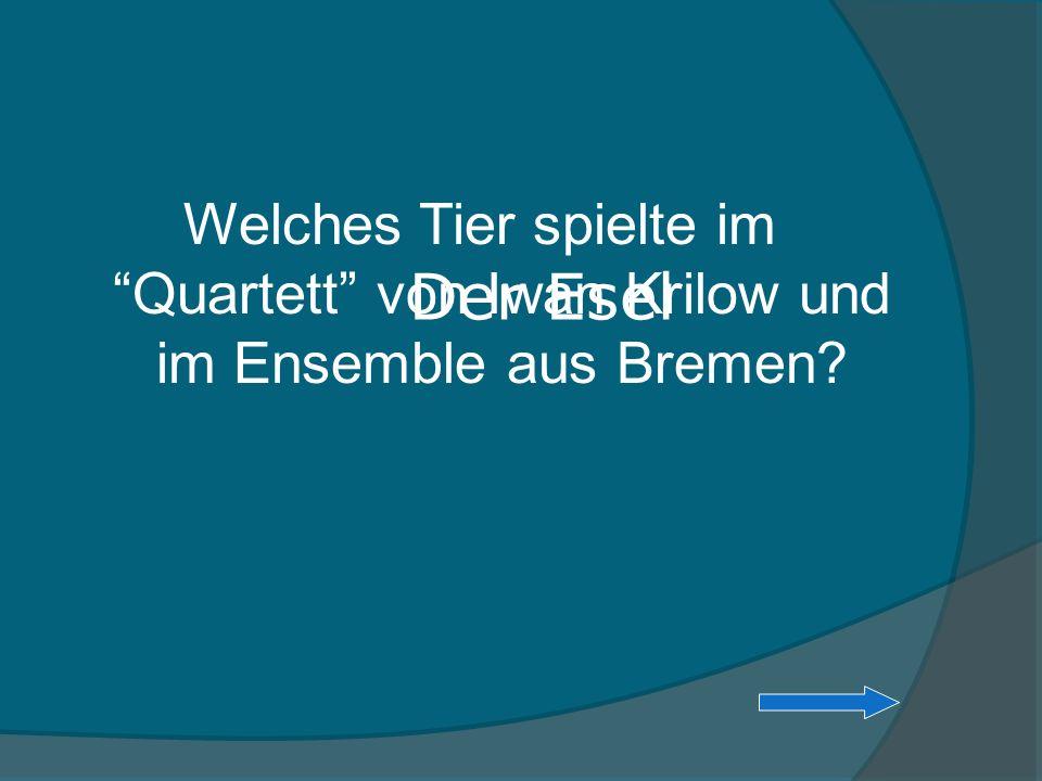 Welches Tier spielte im Quartett von Iwan Krilow und im Ensemble aus Bremen