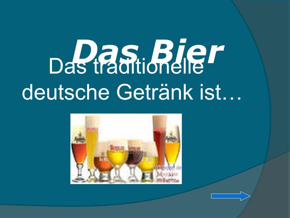 Das traditionelle deutsche Getränk ist…
