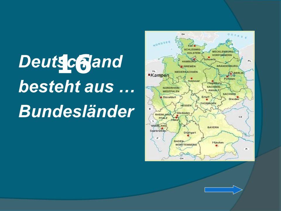 16 Deutschland besteht aus … Bundesländer
