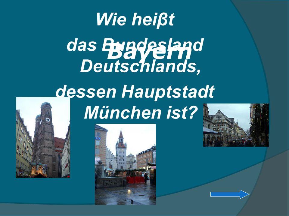 das Bundesland Deutschlands, dessen Hauptstadt München ist