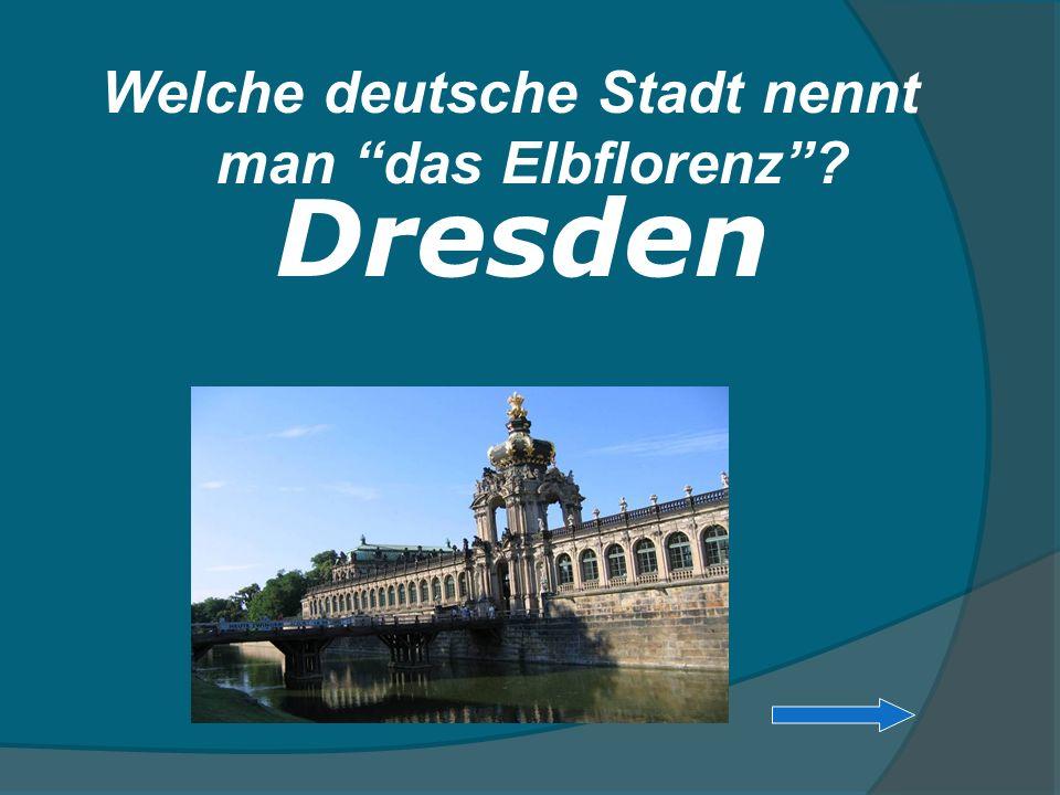 Welche deutsche Stadt nennt man das Elbflorenz