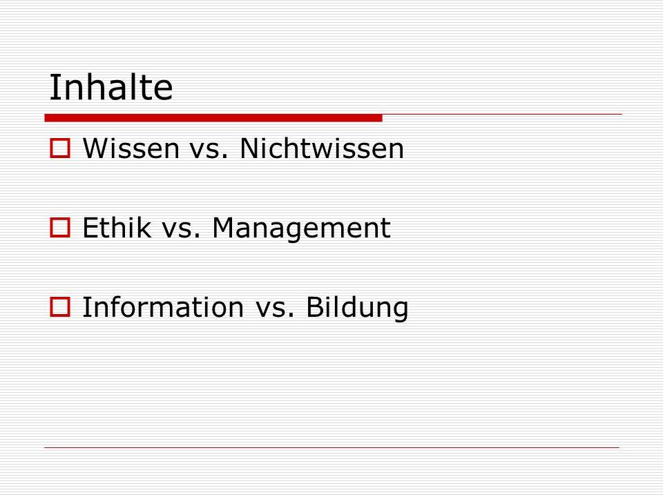Inhalte Wissen vs. Nichtwissen Ethik vs. Management