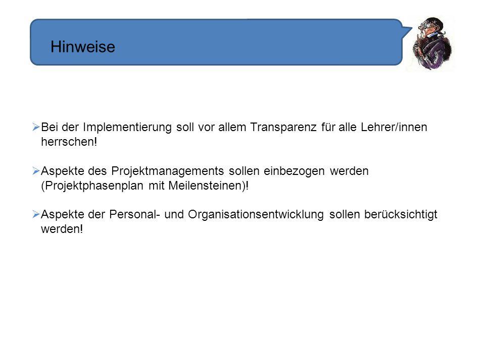 Hinweise Bei der Implementierung soll vor allem Transparenz für alle Lehrer/innen herrschen!