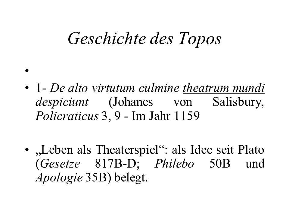 Geschichte des Topos 1- De alto virtutum culmine theatrum mundi despiciunt (Johanes von Salisbury, Policraticus 3, 9 - Im Jahr 1159.