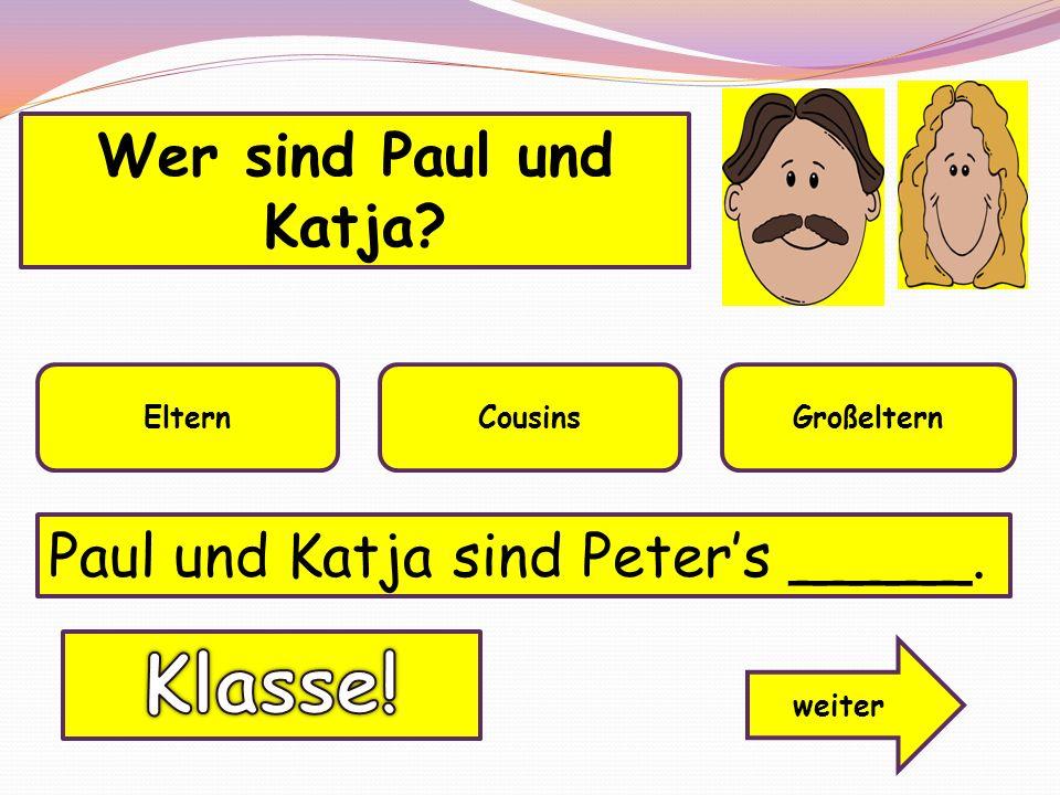 Klasse! Wer sind Paul und Katja Paul und Katja sind Peter's _____.