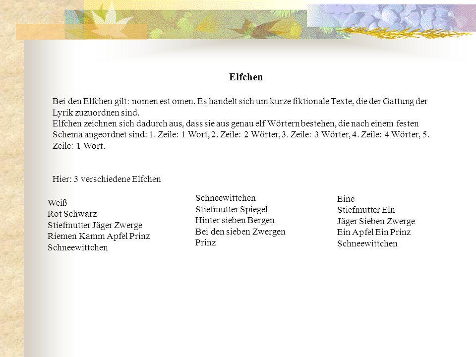 Elfchen Bei den Elfchen gilt: nomen est omen. Es handelt sich um kurze fiktionale Texte, die der Gattung der Lyrik zuzuordnen sind.