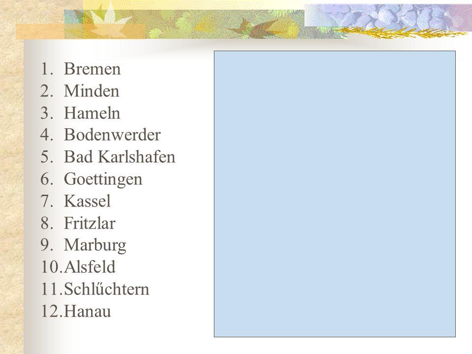 Bremen Minden. Hameln. Bodenwerder. Bad Karlshafen. Goettingen. Kassel. Fritzlar. Marburg. Alsfeld.