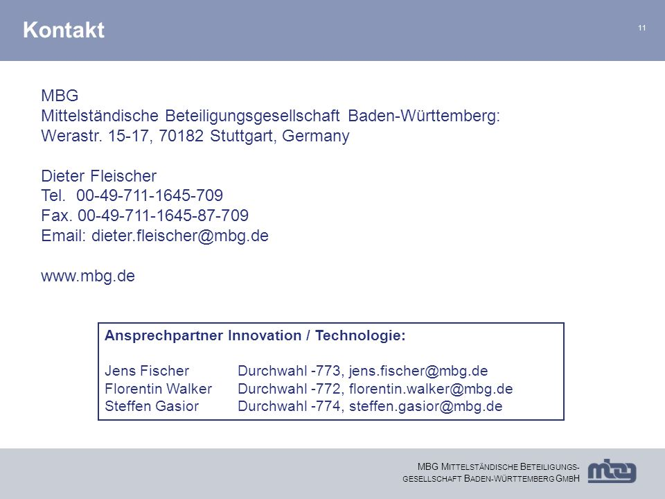 Kontakt MBG. Mittelständische Beteiligungsgesellschaft Baden-Württemberg: Werastr. 15-17, 70182 Stuttgart, Germany.