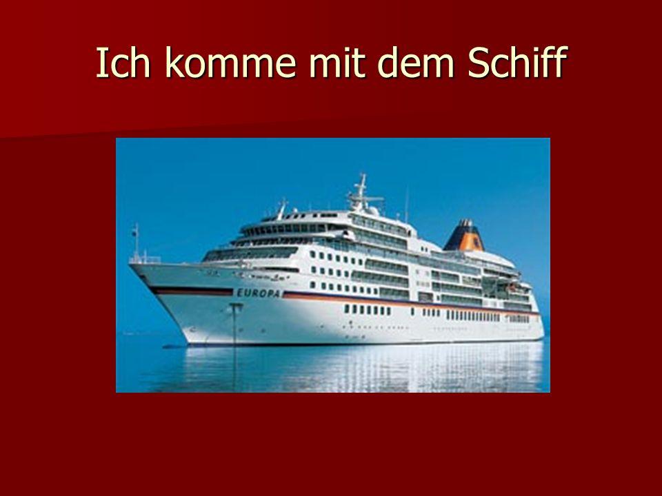 Ich komme mit dem Schiff