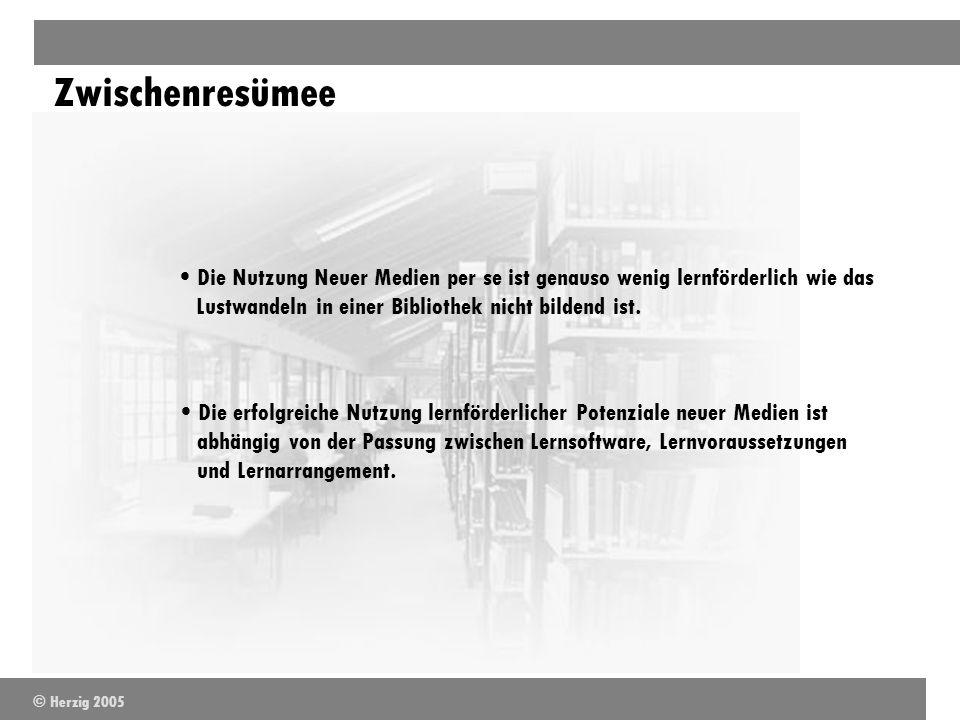 ZwischenresümeeDie Nutzung Neuer Medien per se ist genauso wenig lernförderlich wie das Lustwandeln in einer Bibliothek nicht bildend ist.