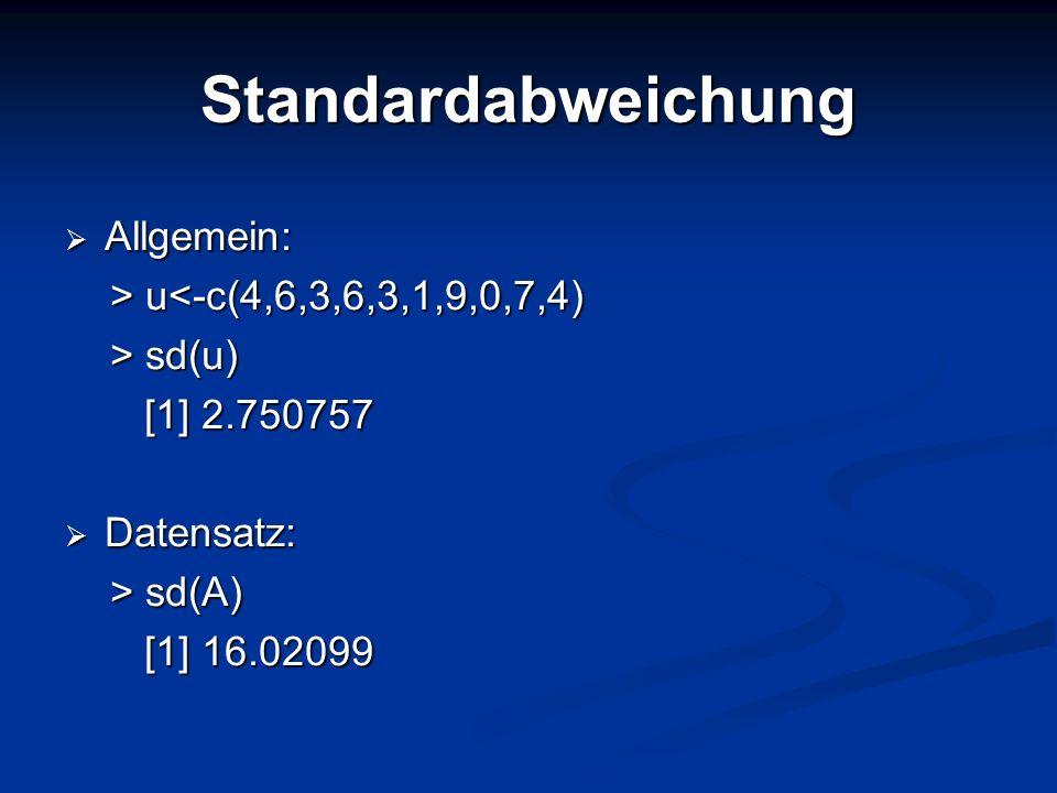 Standardabweichung Allgemein: > u<-c(4,6,3,6,3,1,9,0,7,4)