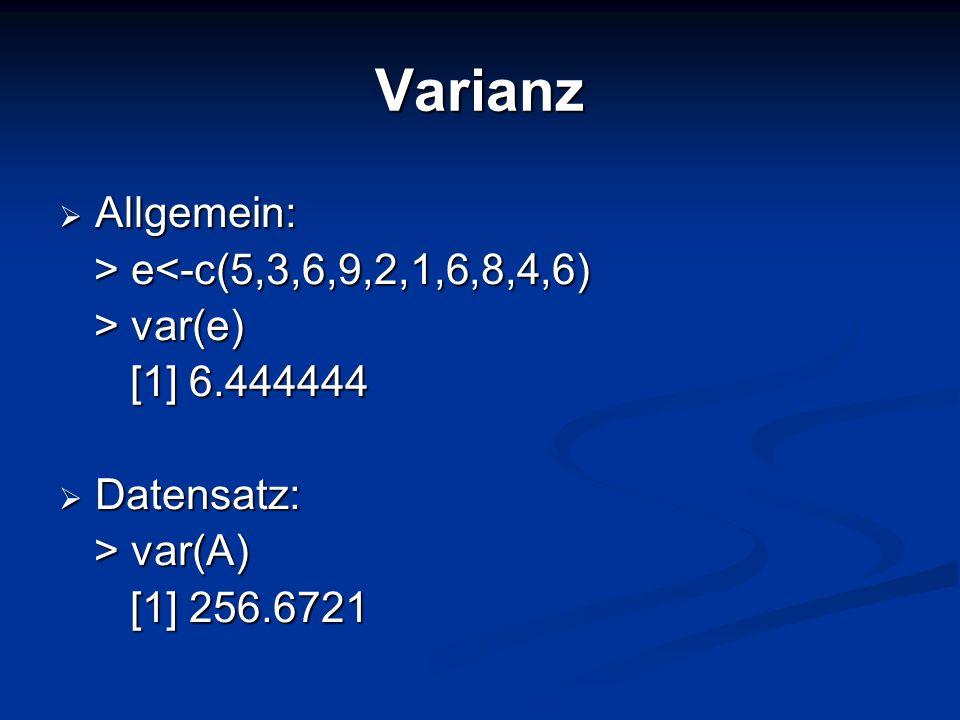 Varianz Allgemein: > e<-c(5,3,6,9,2,1,6,8,4,6) > var(e)