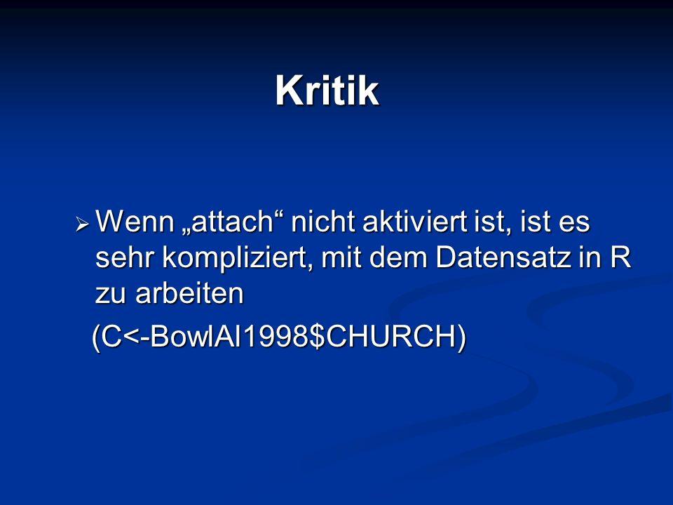 """KritikWenn """"attach nicht aktiviert ist, ist es sehr kompliziert, mit dem Datensatz in R zu arbeiten."""