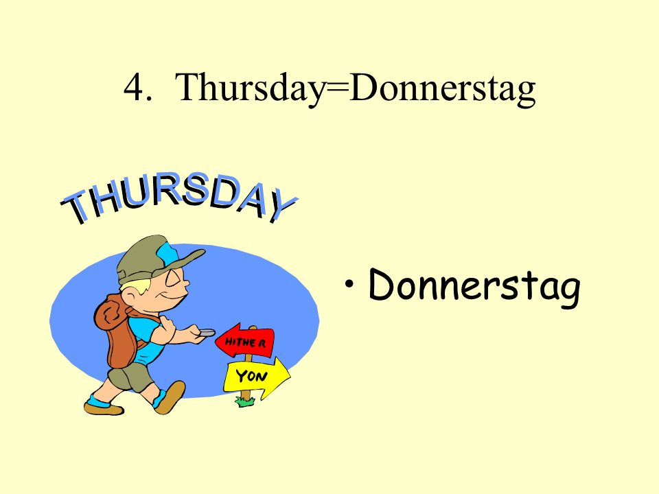4. Thursday=Donnerstag Donnerstag