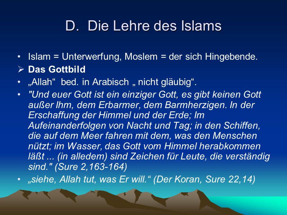 """D. Die Lehre des Islams Islam = Unterwerfung, Moslem = der sich Hingebende. Das Gottbild. """"Allah bed. in Arabisch """" nicht gläubig ."""