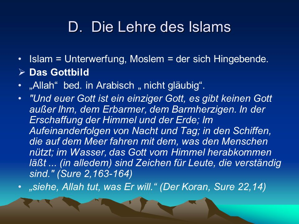 """D. Die Lehre des IslamsIslam = Unterwerfung, Moslem = der sich Hingebende. Das Gottbild. """"Allah bed. in Arabisch """" nicht gläubig ."""