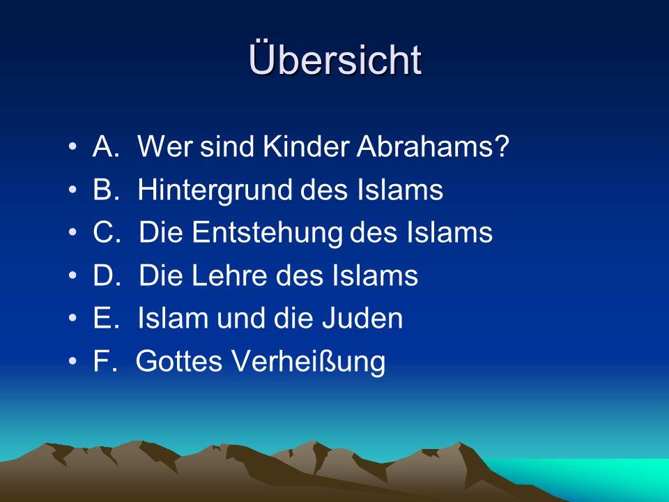 Übersicht A. Wer sind Kinder Abrahams B. Hintergrund des Islams