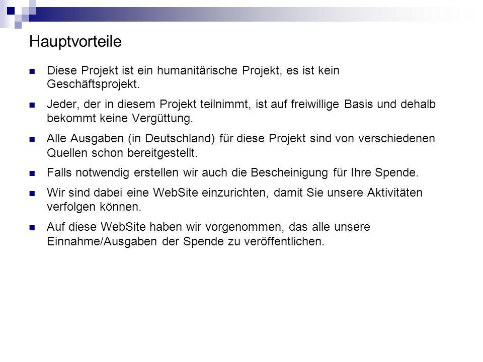 Hauptvorteile Diese Projekt ist ein humanitärische Projekt, es ist kein Geschäftsprojekt.