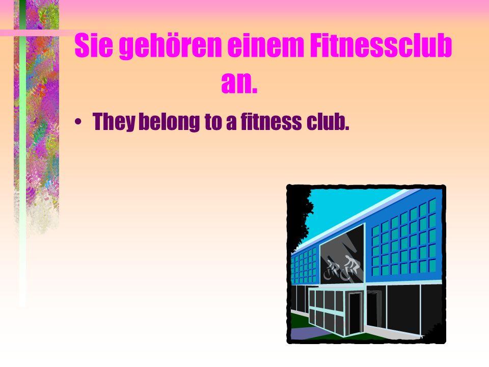 Sie gehören einem Fitnessclub an.