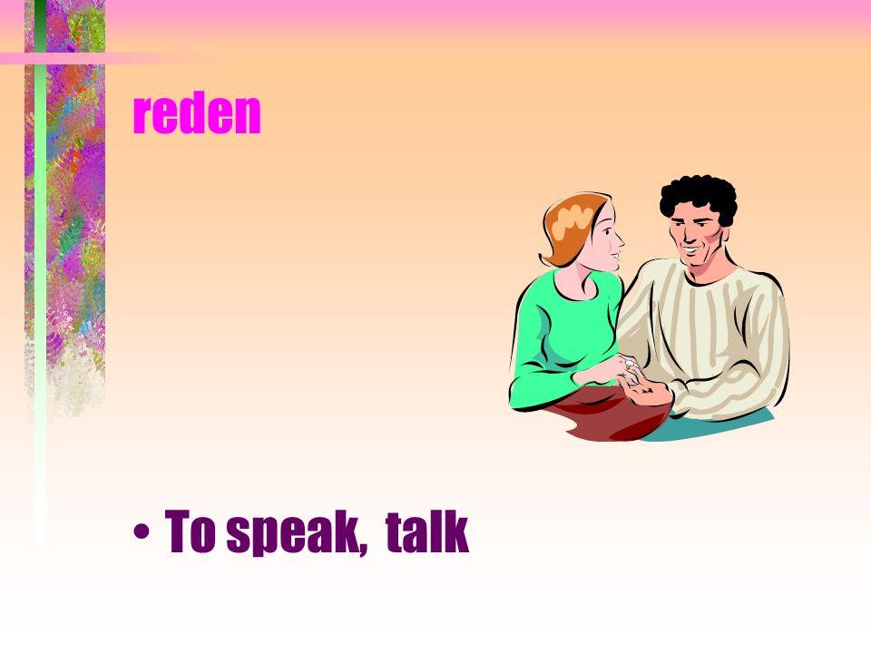 reden To speak, talk