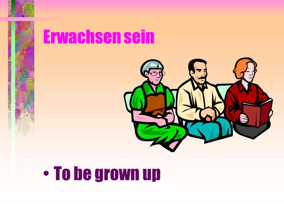 Erwachsen sein To be grown up