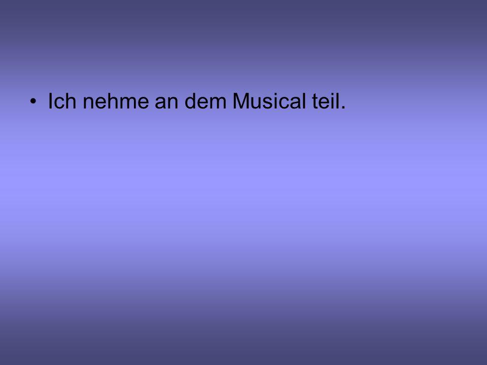 Ich nehme an dem Musical teil.