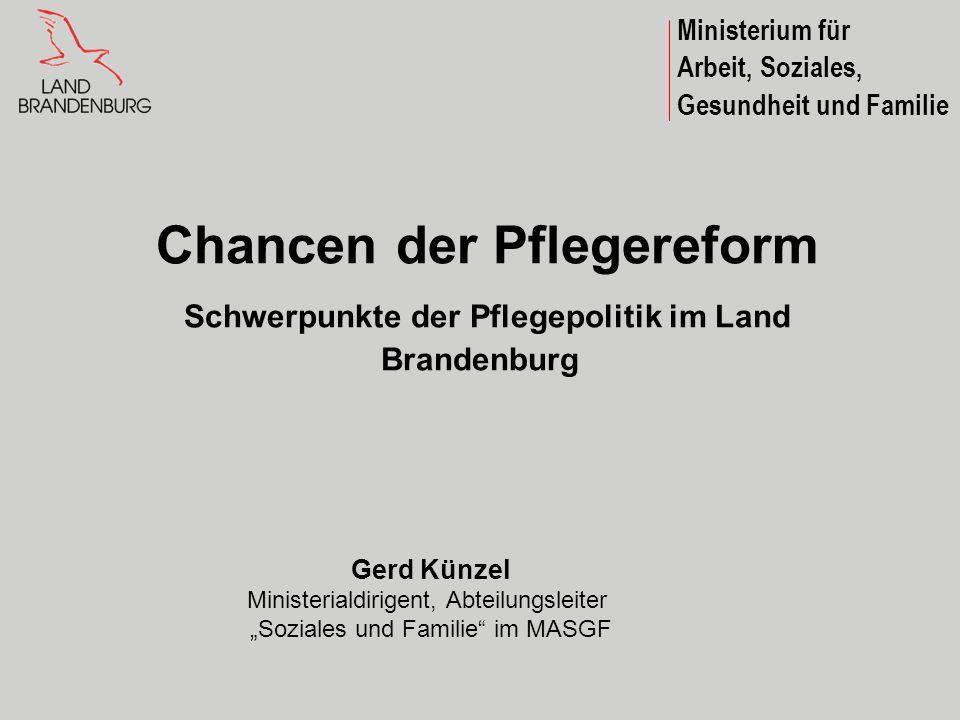 Ministerium für Arbeit, Soziales, Gesundheit und Familie. Chancen der Pflegereform Schwerpunkte der Pflegepolitik im Land Brandenburg.