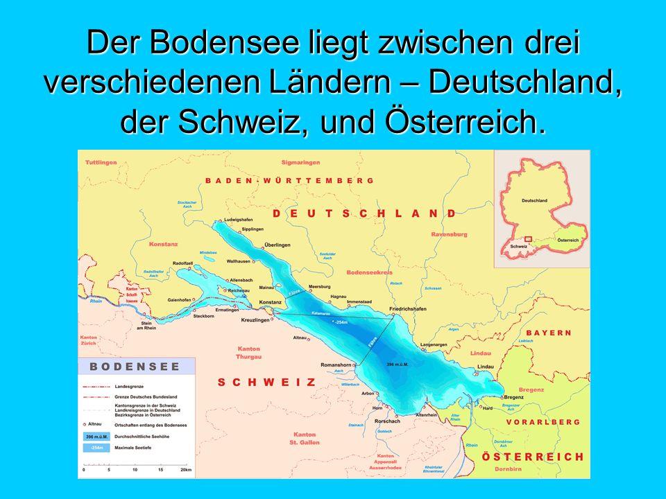 Der Bodensee liegt zwischen drei verschiedenen Ländern – Deutschland, der Schweiz, und Österreich.