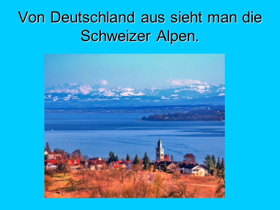 Von Deutschland aus sieht man die Schweizer Alpen.