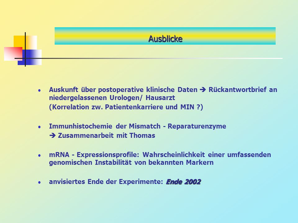 Ausblicke Auskunft über postoperative klinische Daten  Rückantwortbrief an niedergelassenen Urologen/ Hausarzt.