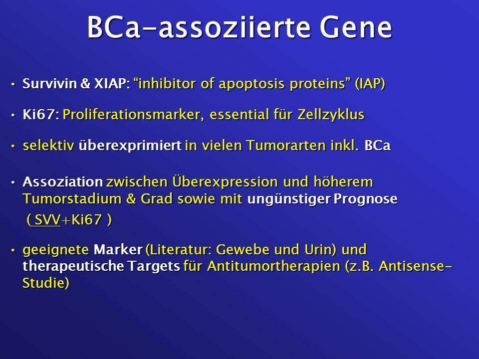 BCa-assoziierte Gene Survivin & XIAP: inhibitor of apoptosis proteins (IAP) Ki67: Proliferationsmarker, essential für Zellzyklus.
