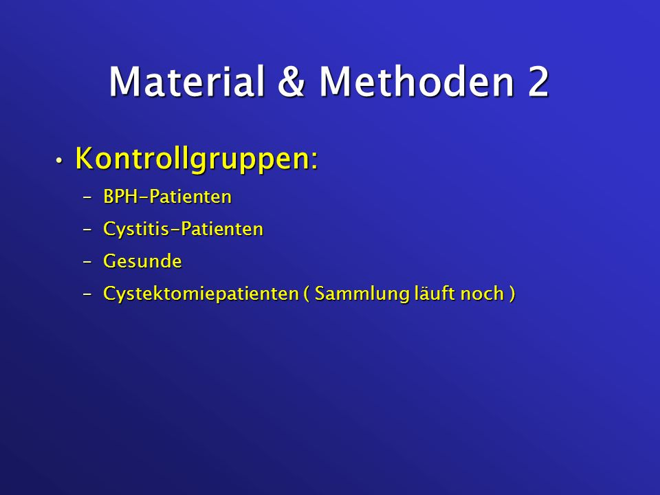 Material & Methoden 2 Kontrollgruppen: BPH-Patienten