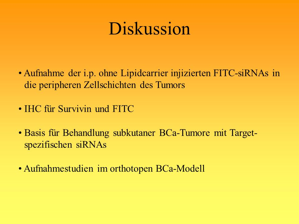 Diskussion Aufnahme der i.p. ohne Lipidcarrier injizierten FITC-siRNAs in. die peripheren Zellschichten des Tumors.