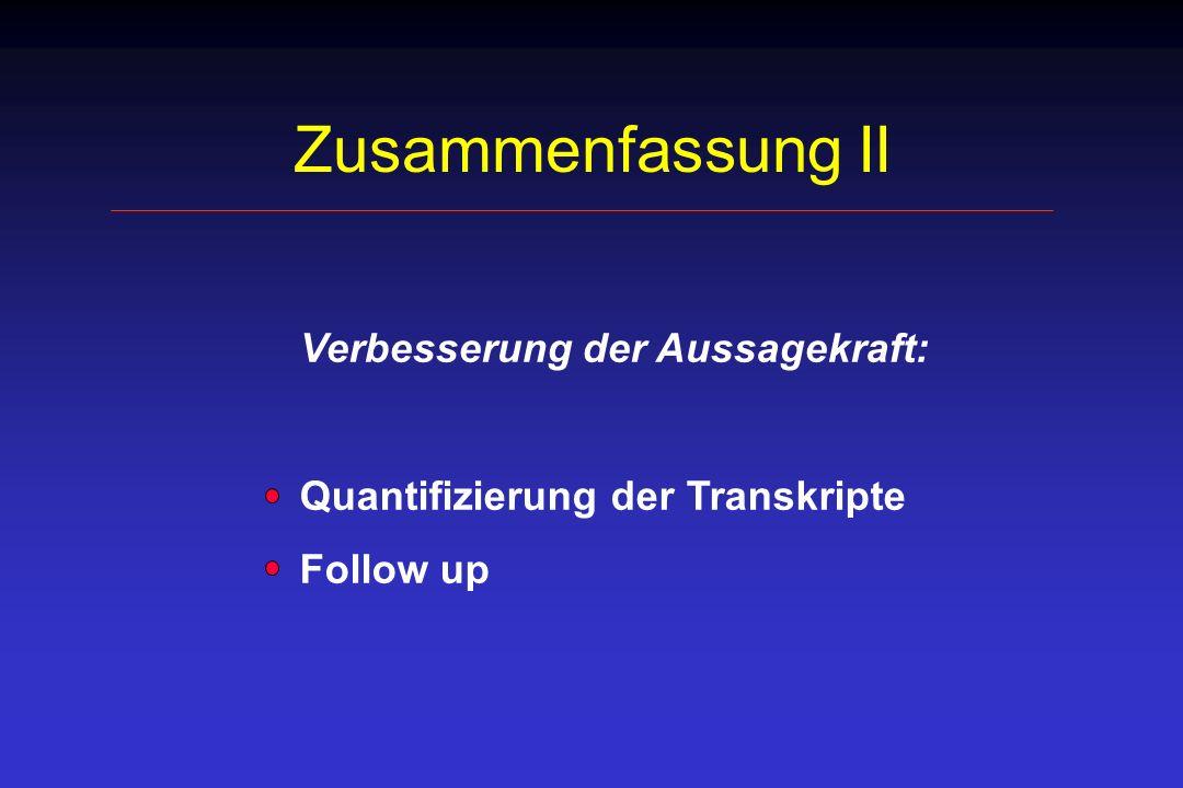 Zusammenfassung II Quantifizierung der Transkripte Follow up