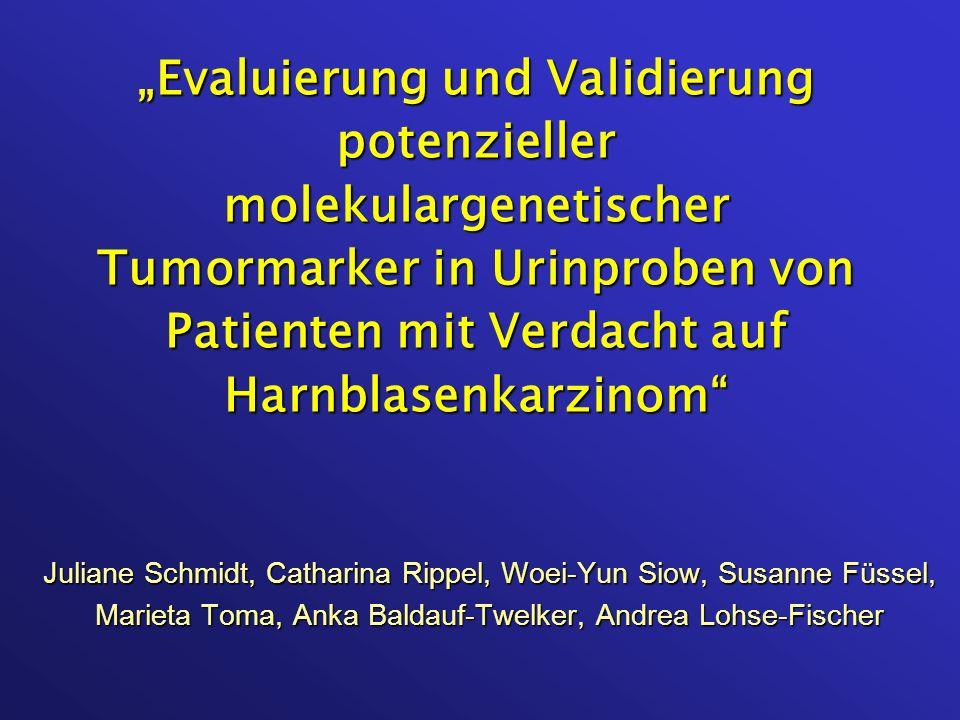 """""""Evaluierung und Validierung potenzieller molekulargenetischer Tumormarker in Urinproben von Patienten mit Verdacht auf Harnblasenkarzinom"""
