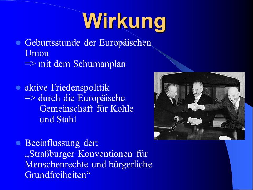Wirkung Geburtsstunde der Europäischen Union => mit dem Schumanplan