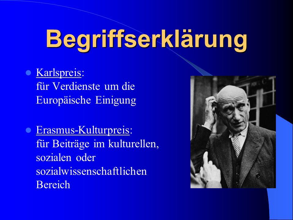Begriffserklärung Karlspreis: für Verdienste um die Europäische Einigung.
