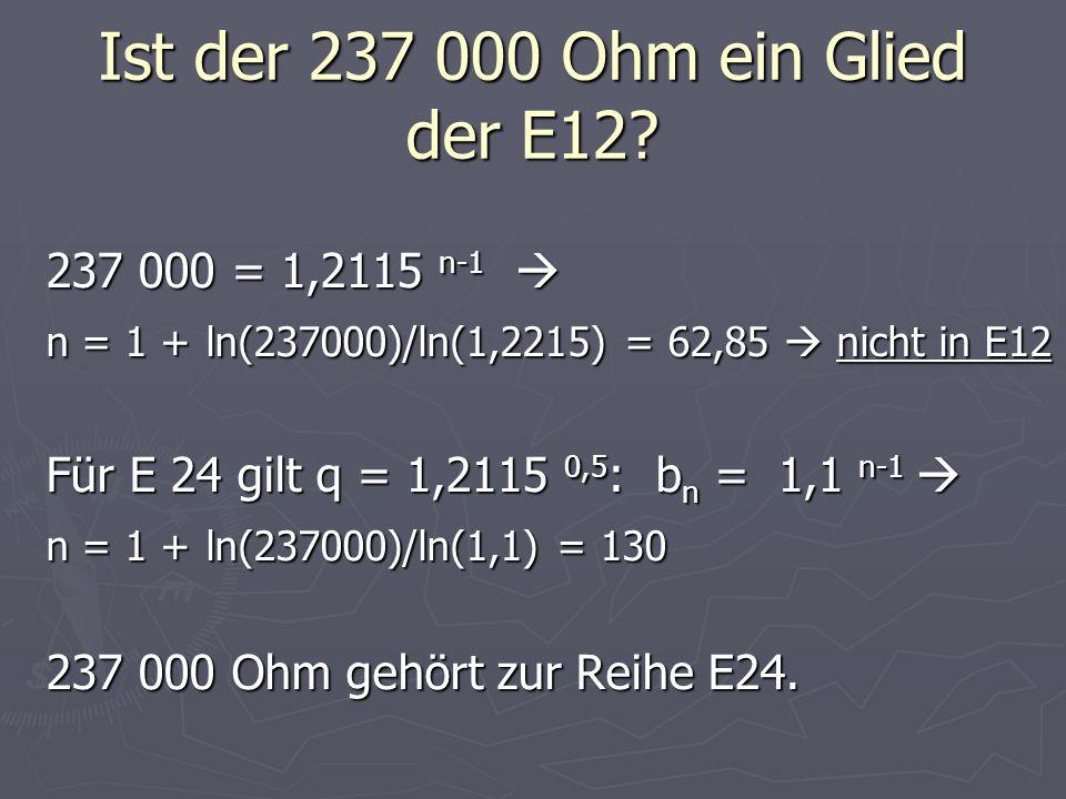 Ist der 237 000 Ohm ein Glied der E12