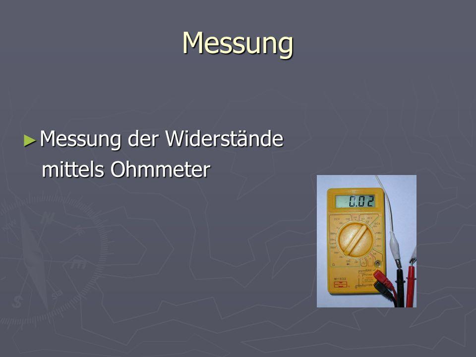 Messung Messung der Widerstände mittels Ohmmeter