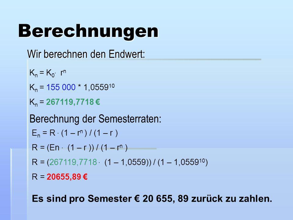Berechnungen Wir berechnen den Endwert: Berechnung der Semesterraten: