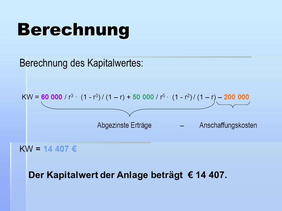 Berechnung Berechnung des Kapitalwertes: